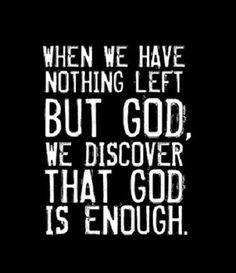 """...GOD IS ENOUGH."""
