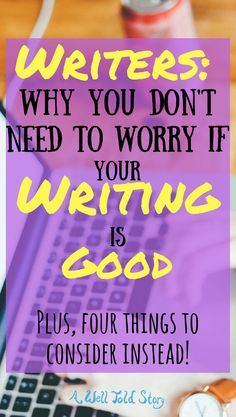 Okay, sure.  At some point, we have to ask ourselves, is what I'm writing any good? But it shouldn't be your priority through most of the writing process. Here are four questions to ask yourself before you start thinking about if the book your writing is any good. #writing #writingtips #writinglife #novelwriting #goodwriting #awelltoldstory