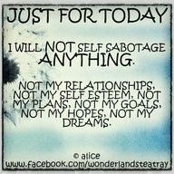 Daily mantra ~ I will not self sabotage anything...