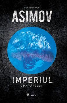 PALADIN.1.Isaac Asimov - Imperiul 1. O piatră pe cer (ed1). Traducere Horia Nicola Ursu.