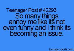 SO many things annoy me like its not even funny and I think its becoming an issue.