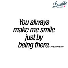 You always make me smile just by being there Love Quotes For Crush, Crush Quotes, Quotes For Him, Quotes To Live By, Smile And Laugh Quotes, I Smile, Romantic Messages, Romantic Quotes, Good Night Quotes