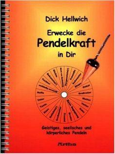 Erwecke die Pendelkraft in Dir: Geistiges, seelisches und körperliches Pendeln: Amazon.de: Dick Hellwich: Bücher