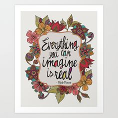 Everything you can imagine is real. by Valentina Harper https://society6.com/product/everything-you-can-imagine-is-real-848_print?curator=themotivatedtype