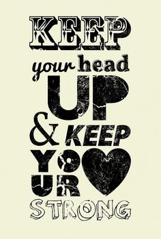 """Keep Your Head Up & Keep Your Heart Strong"" by Bruno Chaves Abatti, via Flickr #typography #quote"