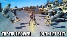 The True Power Of The PT Belt - Military humor