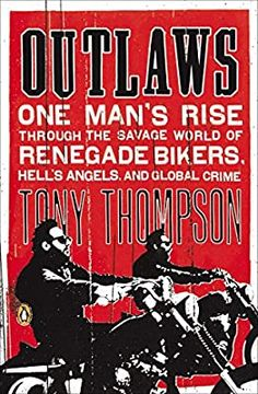 Outlaws: One Man's Rise Through the Savage World of Renegade Bikers, Hell's Angels and Gl obal Crime: Thompson, Tony: 9780142422601: Amazon.com: Books True Story Books, True Crime Books, True Stories, Outlaws Motorcycle Club, Motorcycle Clubs, Tony Thompson, Biker Movies, Der Club, Savage Worlds
