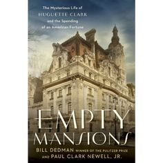 Empty Mansions: The Mysterious Life of Huguette Clark and the Spending of a Great American Fortune...
