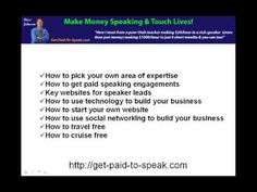 http://get-paid-to-speak.com - Find an area of expertise from which you can speak & train.