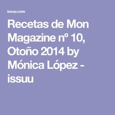 Recetas de Mon Magazine nº 10, Otoño 2014 by Mónica López - issuu