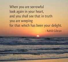 Beautiful quote by Kahlil Gibran. Gave me so much strenght when first my mother, and four years later my father, died of cancer.