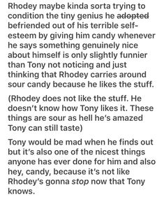 I TOTALLY accept this headcanon, because it also would explain why one of Tony's favorite nicknames for Rhodey is sour patch! Marvel Actors, Marvel Funny, Marvel Memes, Marvel Dc Comics, Marvel Avengers, Marvel Tony Stark, Disney Marvel, Marvel Cinematic Universe, Tony Stank