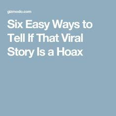 Six Easy Ways to Tell If That Viral Story Is aHoax