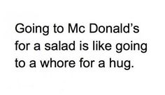 that's why I just go to McDonalds for the sweet tea and fries