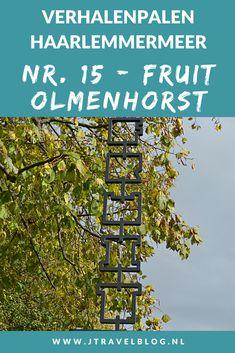 Deze keer laat ik je kennismaken met de vijftiende verhalenpaal: nr. 15 - FRUIT / Olmenhorst in Lisserbroek. In deze en 19 andere blogs neem ik je mee langs de 20 verhalenpalen in de gemeente Haarlemmermeer. Fiets je mee? #verhalenpalen #haarlemmermeer #fietsen #jtravel #jtravelblog