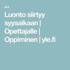 Luonto siirtyy syysaikaan | Opettajalle | Oppiminen | yle.fi Environmental Education, Forensic Science, Teaching Biology, Organic Chemistry, Biotechnology, Stem Activities, Life Science, Computer Science, Special Education