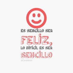 """""""Es sencillo ser #Feliz, lo difícil es ser #Sencillo"""". #Citas #Frases @Candidman"""