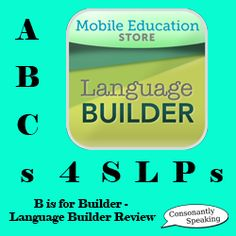 ABCs 4 SLPs: B is for Builder - Language Builder Application Review From Consonantly Speaking