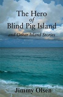 Book Reader's Heaven: Jimmy Olsen Shares Stories from Blind Pig Island, The Dominican Republic...and other Island Locations...