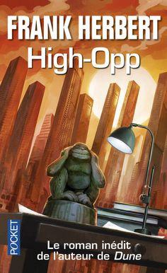 High-Opp Frank HERBERT  Titre original : High-Opp, 2012 POCKET, coll. Science-Fiction / Fantasy n° 7207, dépôt légal : mai 2016