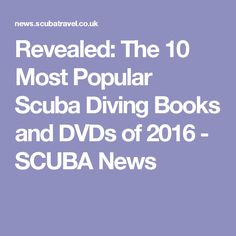 Revealed: The 10 Most Popular Scuba Diving Books and DVDs of 2016 - SCUBA News