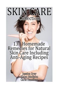 Skin Care Collection: 135 Homemade Remedies for Natural Skin Care Including Anti-Aging Recipes: (Essential Oils Book, Essential Oils, Aromatherapy)