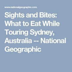 Sights and Bites: What to Eat While Touring Sydney, Australia -- National Geographic