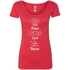 Do you love soccer? You're going to love our T-shirts!  Peace, Love and Soccer - Next Level Ladies Triblend Scoop -$22.99