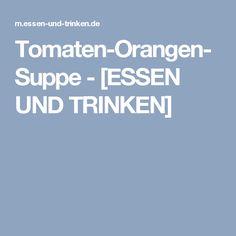 Tomaten-Orangen-Suppe - [ESSEN UND TRINKEN]