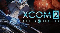 awesome New Aliens And Weapons Spawn In XCOM 2's Alien Hunters DLC