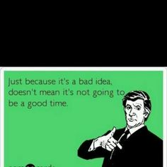 Because bad desicions...make great stories!
