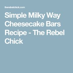 Simple Milky Way Cheesecake Bars Recipe - The Rebel Chick