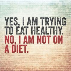 There is a difference between changing your eating habits and dieting... and people who are eating healthy to lose weight calling it a diet is probably damaging in itself.