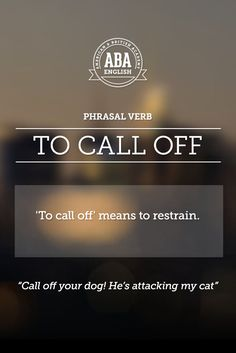 "New English #Phrasal #Verb: ""To call off"" means to restrain, to keep in line, to call back.  #esl"