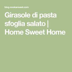 Girasole di pasta sfoglia salato | Home Sweet Home