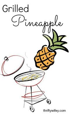 Grilled Pineapple http://thriftywifey.com/smart-shopping/do-it-yourself/recipes/grilled-pineapple/