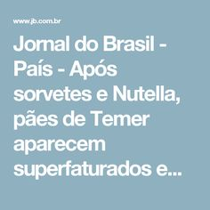 Jornal do Brasil - País - Após sorvetes e Nutella, pães de Temer aparecem superfaturados em edital