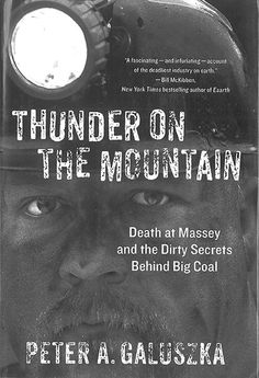 With Thunder on the Mountain, Peter A. Galuszka pieces together the true story of greed and negligence behind the tragedy at the Upper Big Branch Mine, and in doing so he has created a devastating portrait of an entire industry that exposes the coal-black motivations that led to the death of twenty-nine miners and fuel the ongoing war for the world's energy future.