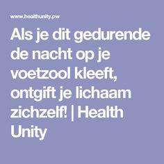 Als je dit gedurende de nacht op je voetzool kleeft, ontgift je lichaam zichzelf! | Health Unity