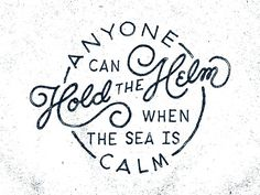 Typography // Anyone Can Hold The Helm When The Sea Is Calm