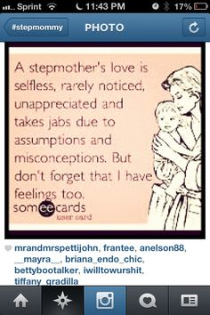 So true for me!! I thought being a mom was hard! A Stepmom, never seems to do anything right!