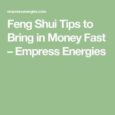 feng shui tips to bring in money fast empress energies