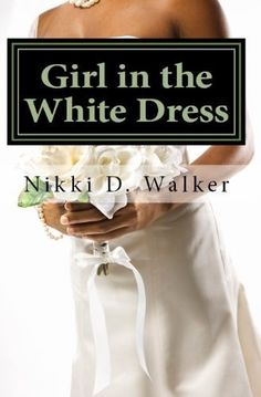 Girl in the White Dress: Sams Story by Nikki D. Walker, http://www.amazon.com/dp/B00BAN7AIQ/ref=cm_sw_r_pi_dp_b32Arb1HXN9NH