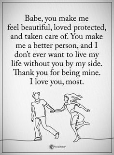 Love Quotes for him you make me feel beautiful, loved protected, and taken care of. - Quotes - Love Quotes for him you make me feel beautiful, loved protected, and taken care of. Soulmate Love Quotes, Love Quotes For Boyfriend, Cute Love Quotes, Romantic Love Quotes, Love Yourself Quotes, True Quotes, Romantic Poetry, Quotes Quotes, True Love Quotes For Him