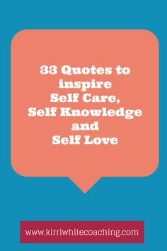 Quotes to inspire self care. 33 quotes to inspire self care, self-knowledge and self-love. Kirri White Coaching, Brisbane, Australia