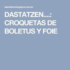 DASTATZEN....: CROQUETAS DE BOLETUS Y FOIE