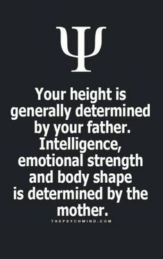 my height's from my mom, so i have no idea how accurate this is<<< I agree with you. I am taller than my mom and pretty sure I have mix of their body types ( mostly my father's though). I'm not sure the intelligence/emotional strength Psychology Says, Psychology Fun Facts, Psychology Quotes, Fact Quotes, Life Quotes, Qoutes, Quotes Quotes, Psycho Facts, Physiological Facts