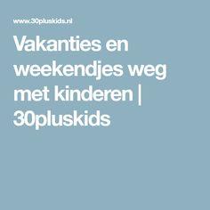Vakanties en weekendjes weg met kinderen   30pluskids