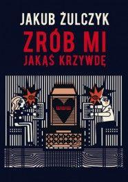 Zrób mi jakąś krzywdę czyli wszystkie gry video są o miłości - jedynie 24,56zł w matras.pl