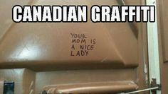 Canadian Graffiti hahahaha!!!